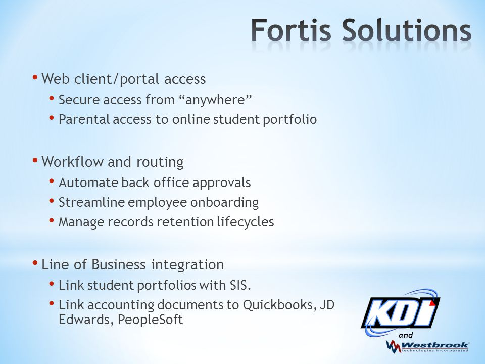 and Web client/portal access Secure access from anywhere Parental access to online student portfolio Workflow and routing Automate back office approva