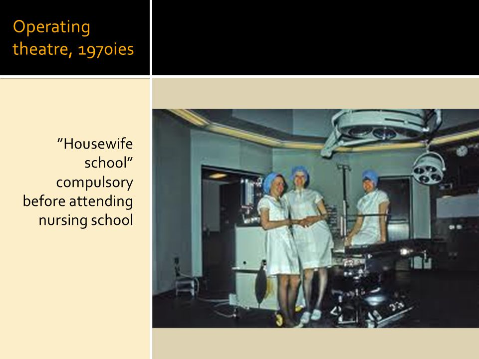 Operating theatre, 1970ies Housewife school compulsory before attending nursing school