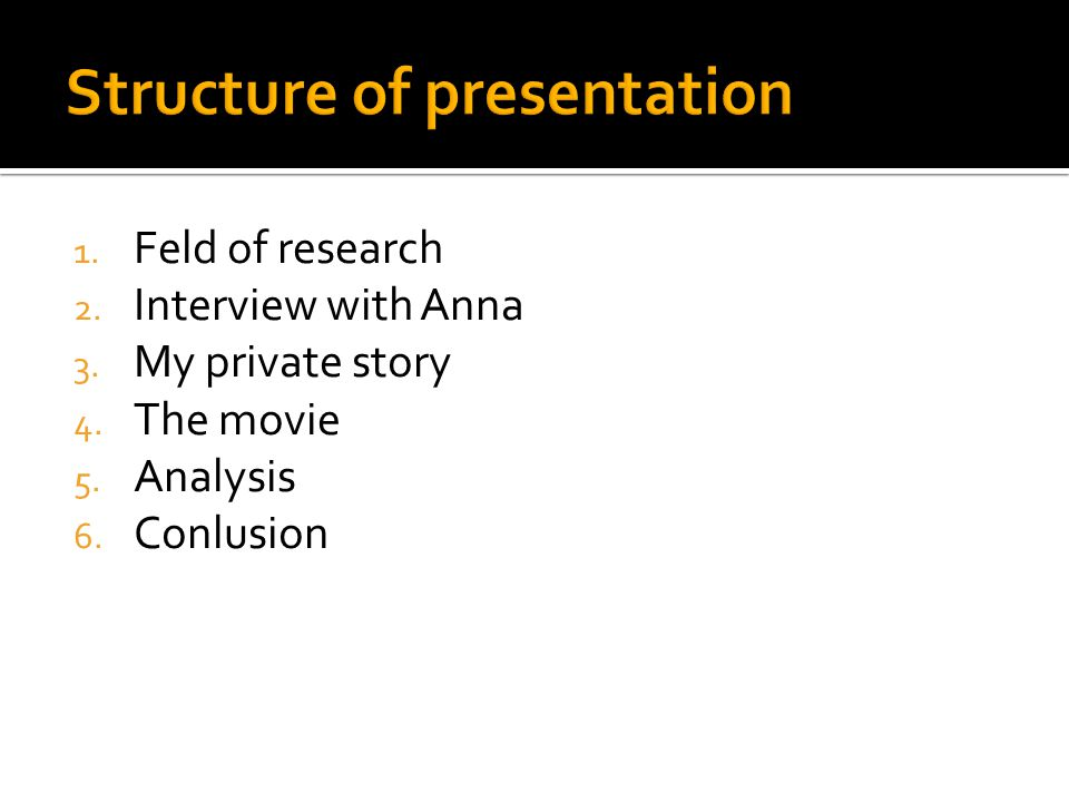 1. Feld of research 2. Interview with Anna 3. My private story 4.