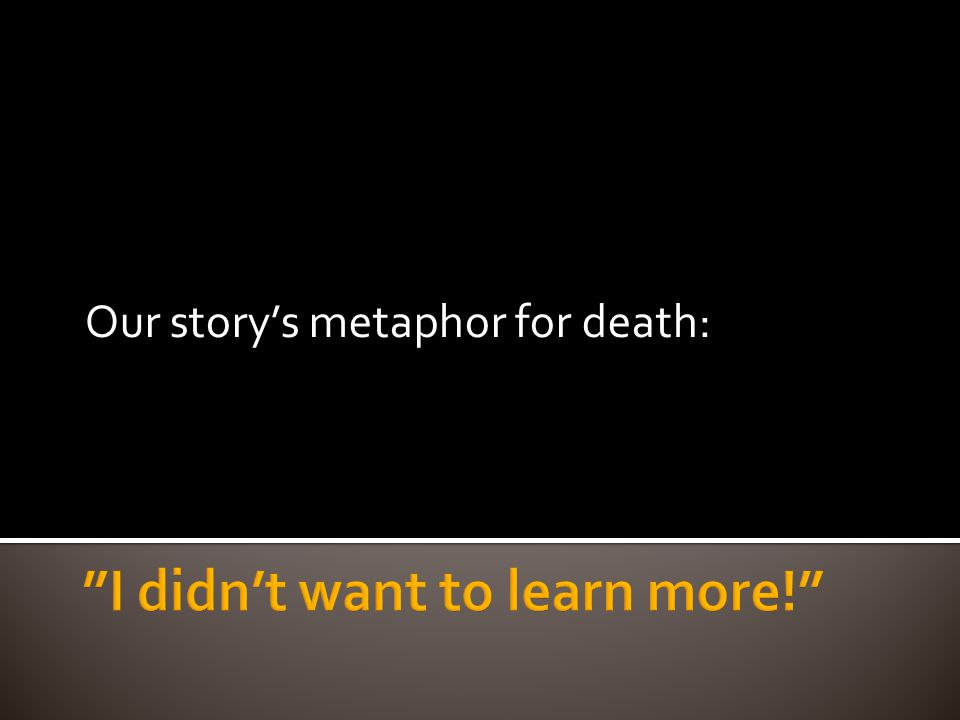 Our storys metaphor for death:
