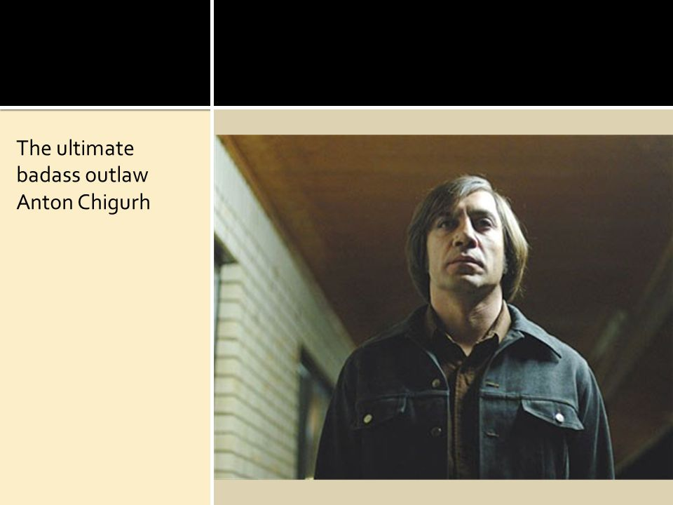 The ultimate badass outlaw Anton Chigurh