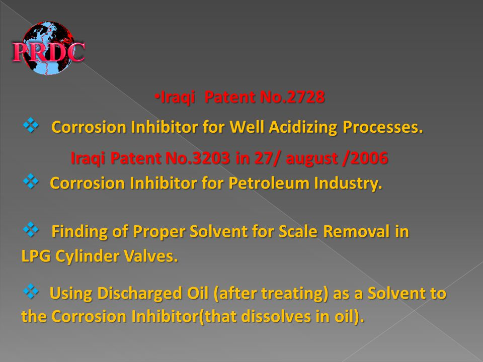 Iraqi Patent No.2728 Iraqi Patent No.2728 Corrosion Inhibitor for Well Acidizing Processes. Corrosion Inhibitor for Well Acidizing Processes. Iraqi Pa