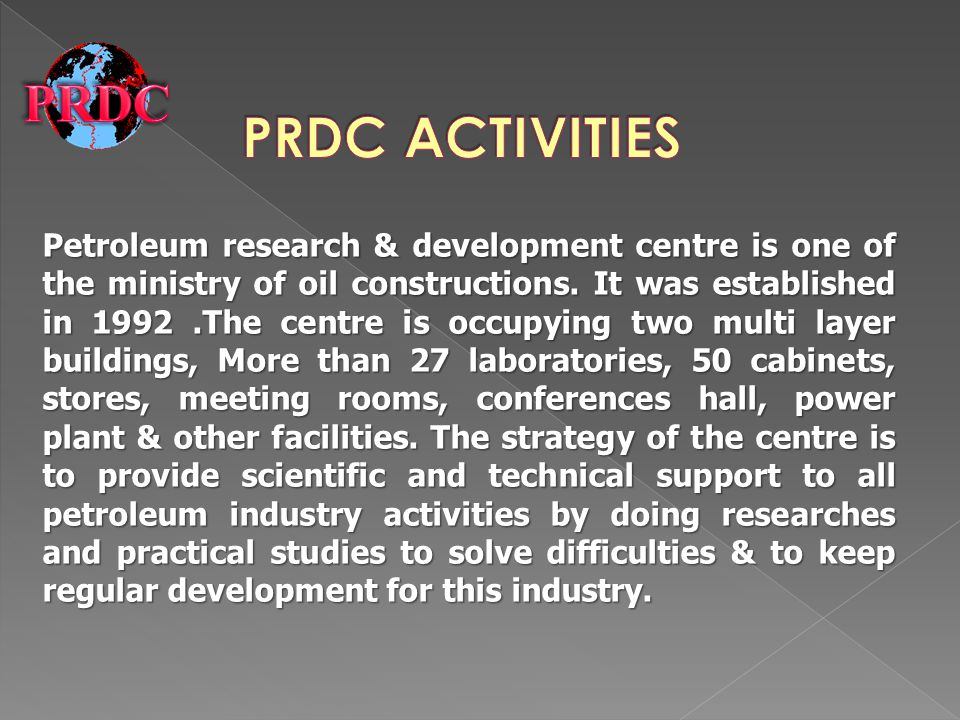 Petroleum research & development centre is one of the ministry of oil constructions. It was established in 1992.The centre is occupying two multi laye