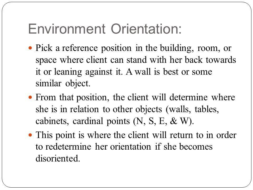 Environment Orientation: Pick a reference position in the building, room, or space where client can stand with her back towards it or leaning against it.