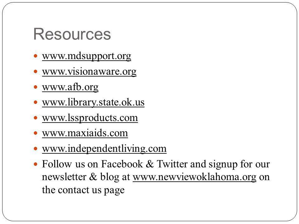 Resources www.mdsupport.org www.visionaware.org www.afb.org www.library.state.ok.us www.lssproducts.com www.maxiaids.com www.independentliving.com Follow us on Facebook & Twitter and signup for our newsletter & blog at www.newviewoklahoma.org on the contact us page