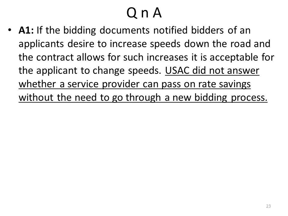 Q n A A1: If the bidding documents notified bidders of an applicants desire to increase speeds down the road and the contract allows for such increases it is acceptable for the applicant to change speeds.