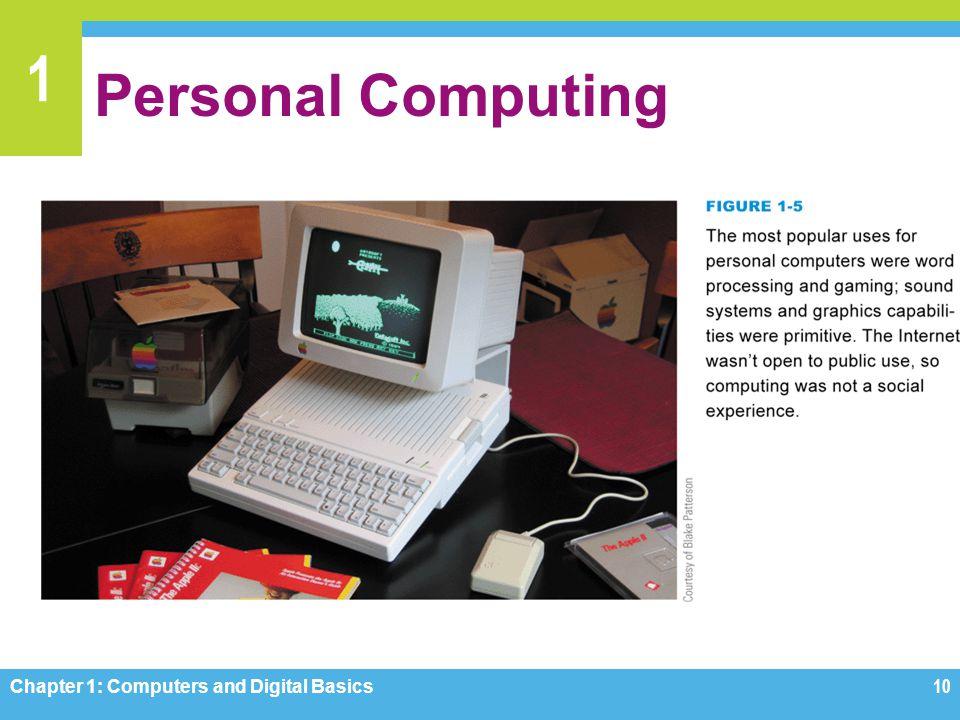1 Personal Computing Chapter 1: Computers and Digital Basics10