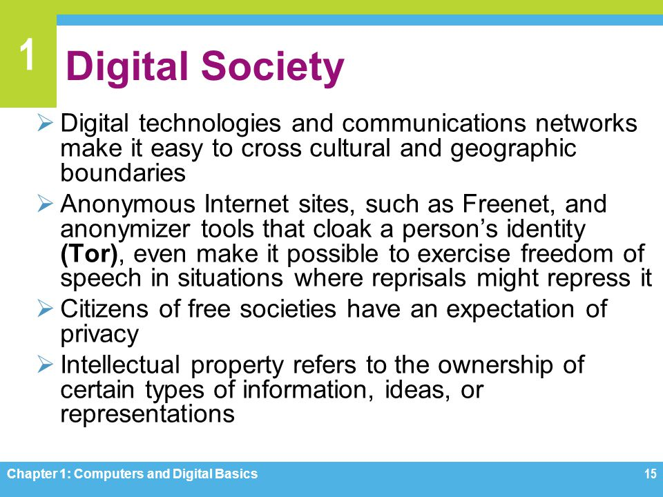 1 Digital Society Digital technologies and communications networks make it easy to cross cultural and geographic boundaries Anonymous Internet sites,