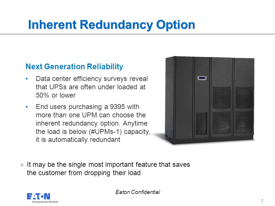 2 2 Eaton Confidential »It may be the single most important feature that saves the customer from dropping their load Inherent Redundancy Option Next G