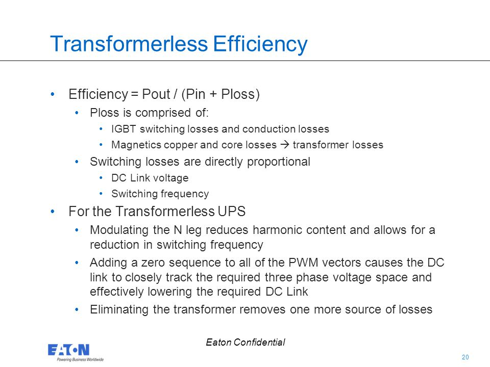 20 Eaton Confidential Transformerless Efficiency Efficiency = Pout / (Pin + Ploss) Ploss is comprised of: IGBT switching losses and conduction losses
