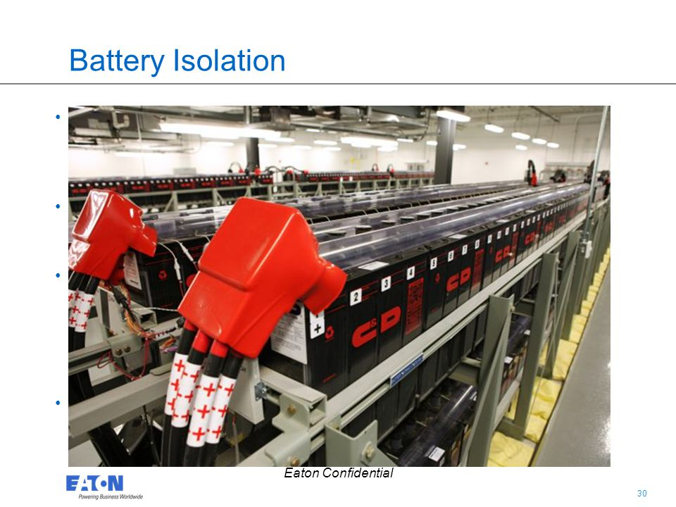 30 Eaton Confidential Battery Isolation Battery galvanic isolation in the UPS can provide a false sense of security, and should not be depended on as