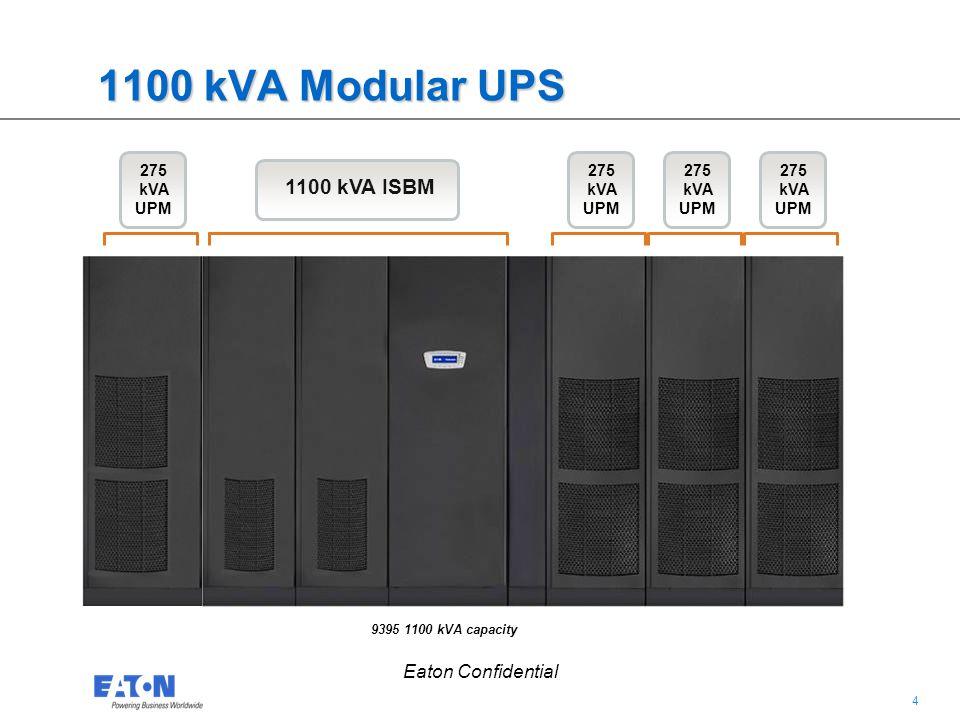 4 4 Eaton Confidential 1100 kVA Modular UPS 1100 kVA ISBM 275 kVA UPM 9395 1100 kVA capacity