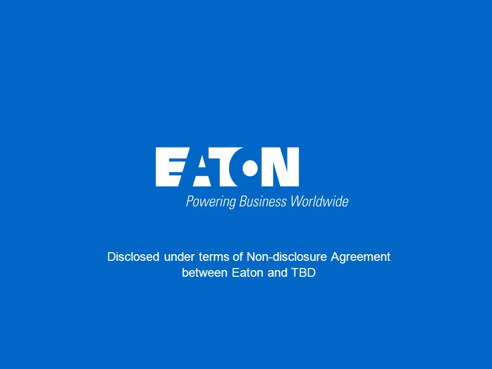 40 Eaton Confidential Disclosed under terms of Non-disclosure Agreement between Eaton and TBD