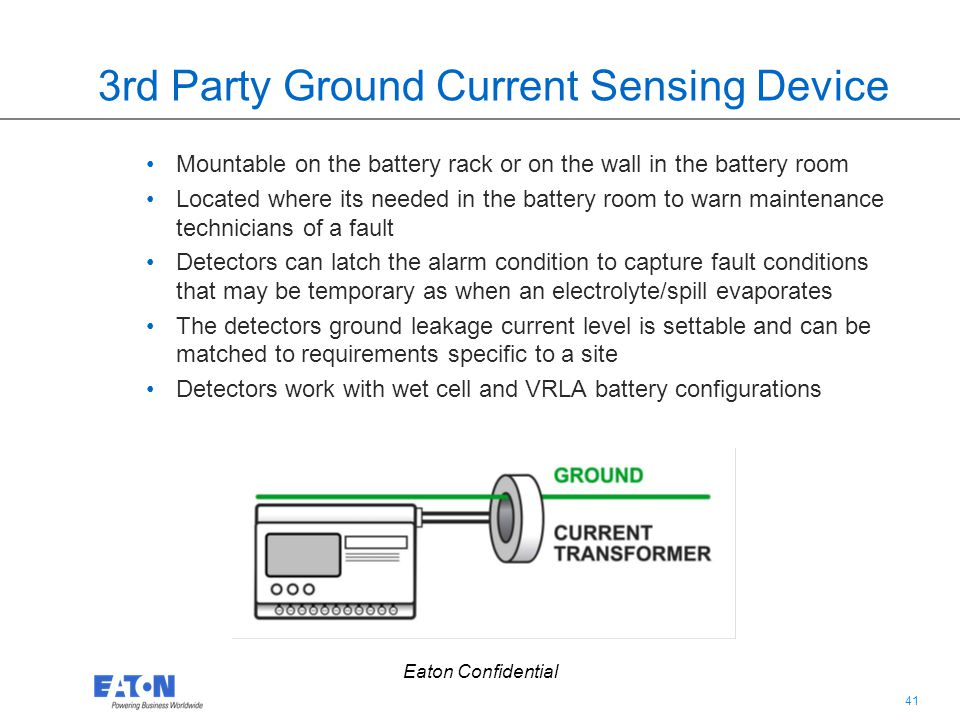 41 Eaton Confidential 3rd Party Ground Current Sensing Device Mountable on the battery rack or on the wall in the battery room Located where its neede