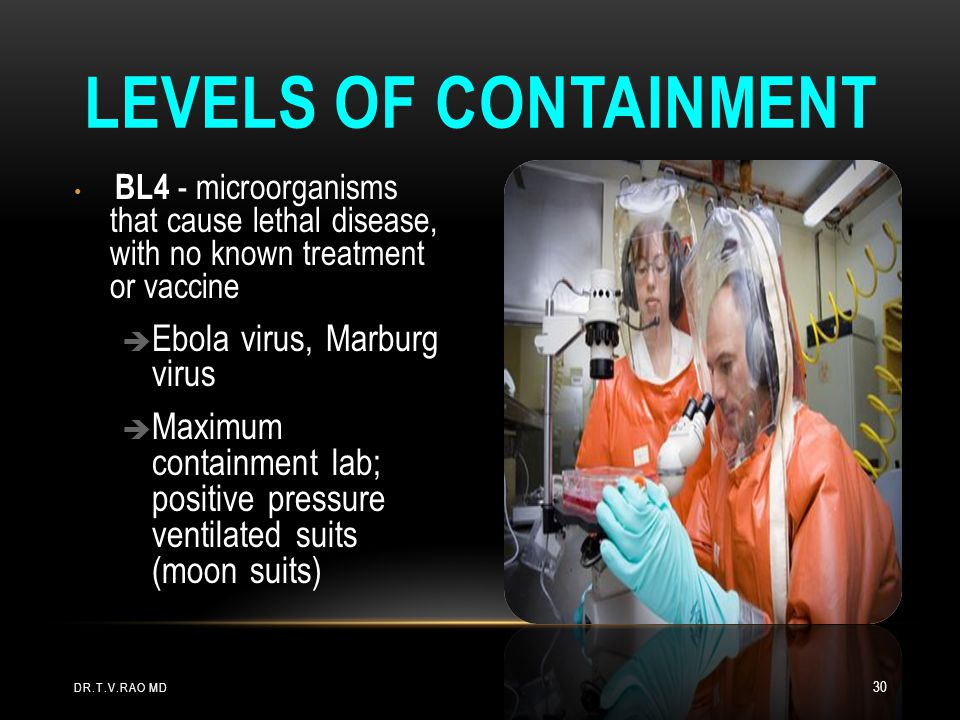 BL4 - microorganisms that cause lethal disease, with no known treatment or vaccine è Ebola virus, Marburg virus è Maximum containment lab; positive pr