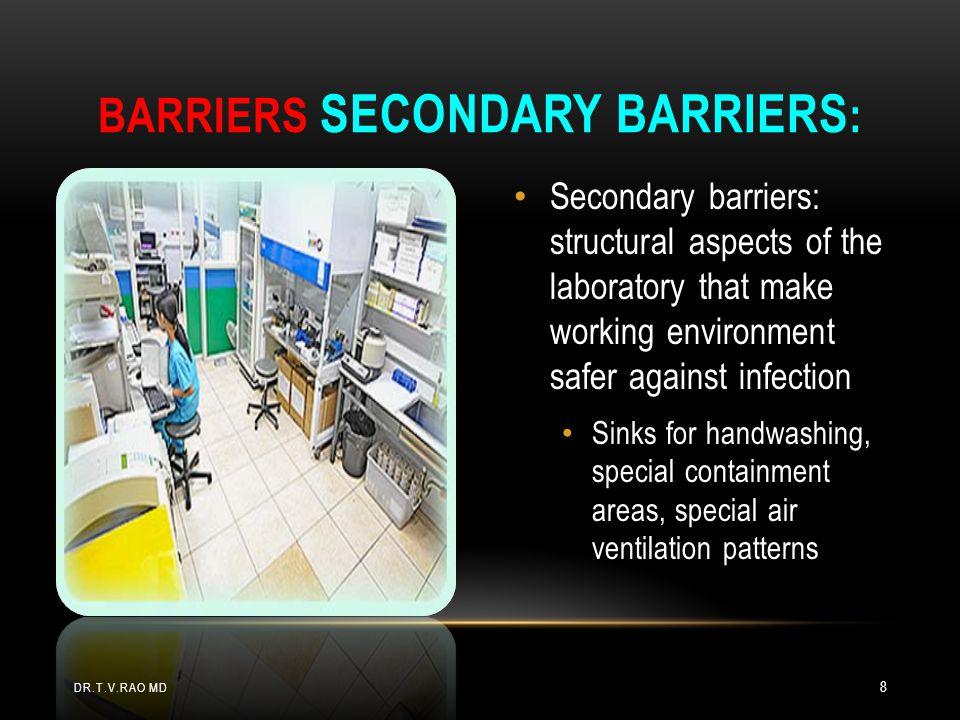BIOSAFETY LEVEL 3 (BSL-3) Primary barriers: Similar to BSL-2 personal protective equipment Respiratory equipment if risk of infection through inhalation Secondary barriers: All BSL-2 barriers Corridors separated from direct access to lab Access through self-closing double doors Air handling systems to ensure negative air flow (air flows into the lab) Air pumped into lab not re-circulated in building DR.T.V.RAO MD 29
