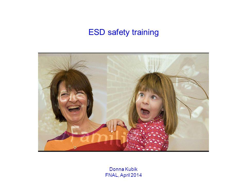 ESD safety training Donna Kubik FNAL, April 2014