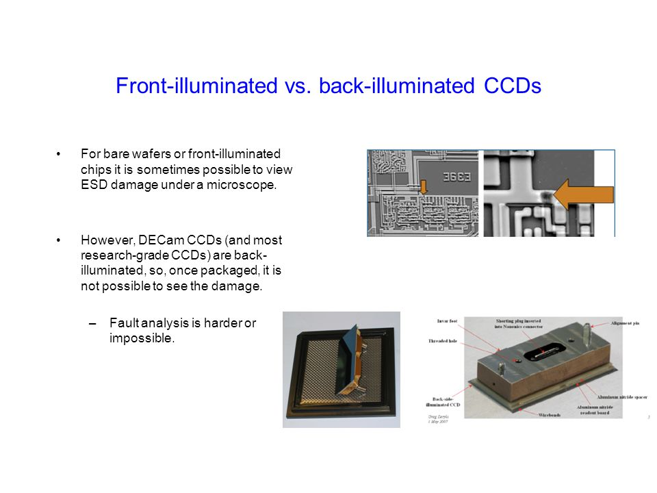 Front-illuminated vs. back-illuminated CCDs For bare wafers or front-illuminated chips it is sometimes possible to view ESD damage under a microscope.