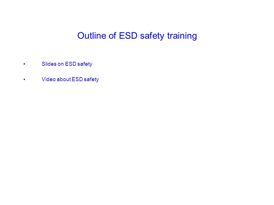 Outline of ESD safety training Slides on ESD safety Video about ESD safety