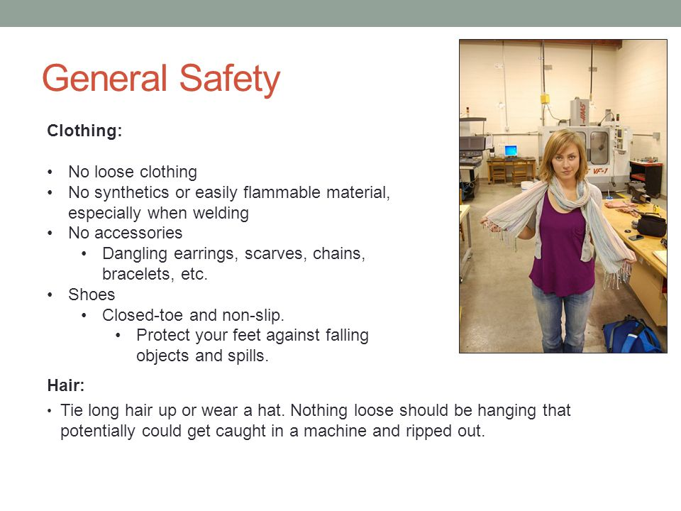 General Safety Hair: Tie long hair up or wear a hat.