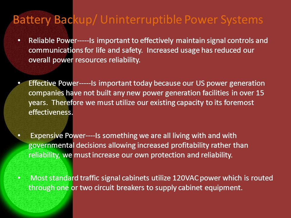 Battery Backup/ Uninterruptible Power Systems Reliable Power-----Is important to effectively maintain signal controls and communications for life and safety.