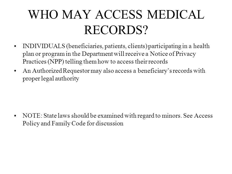 WHO MAY ACCESS MEDICAL RECORDS? INDIVIDUALS (beneficiaries, patients, clients) participating in a health plan or program in the Department will receiv