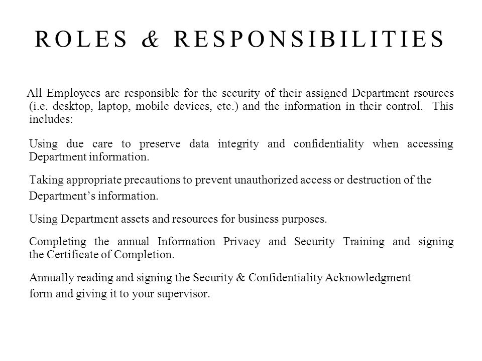 All Employees are responsible for the security of their assigned Department rsources (i.e.