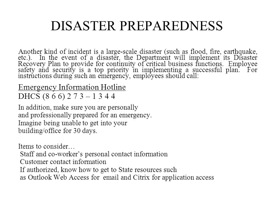 DISASTER PREPAREDNESS Another kind of incident is a large-scale disaster (such as flood, fire, earthquake, etc.).