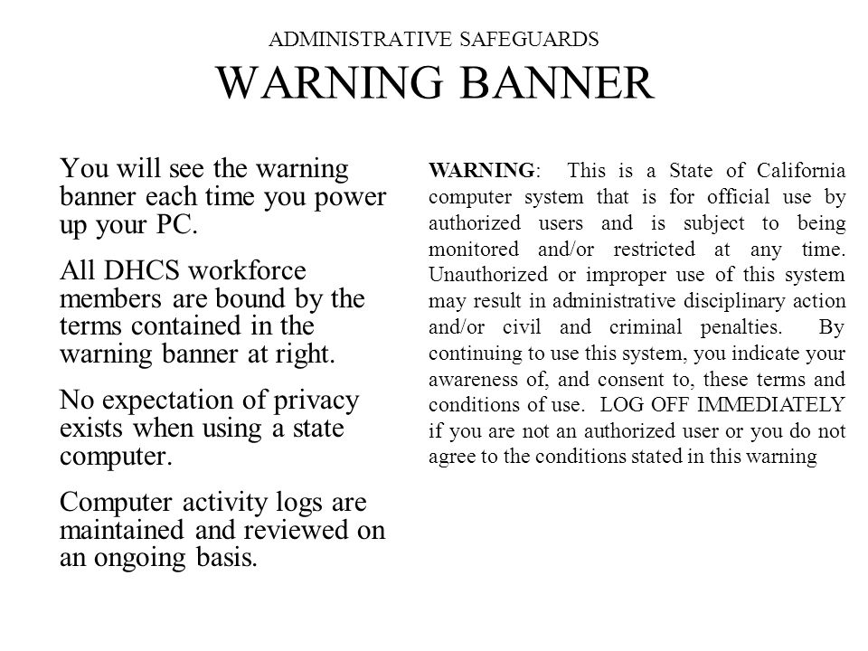ADMINISTRATIVE SAFEGUARDS WARNING BANNER You will see the warning banner each time you power up your PC.