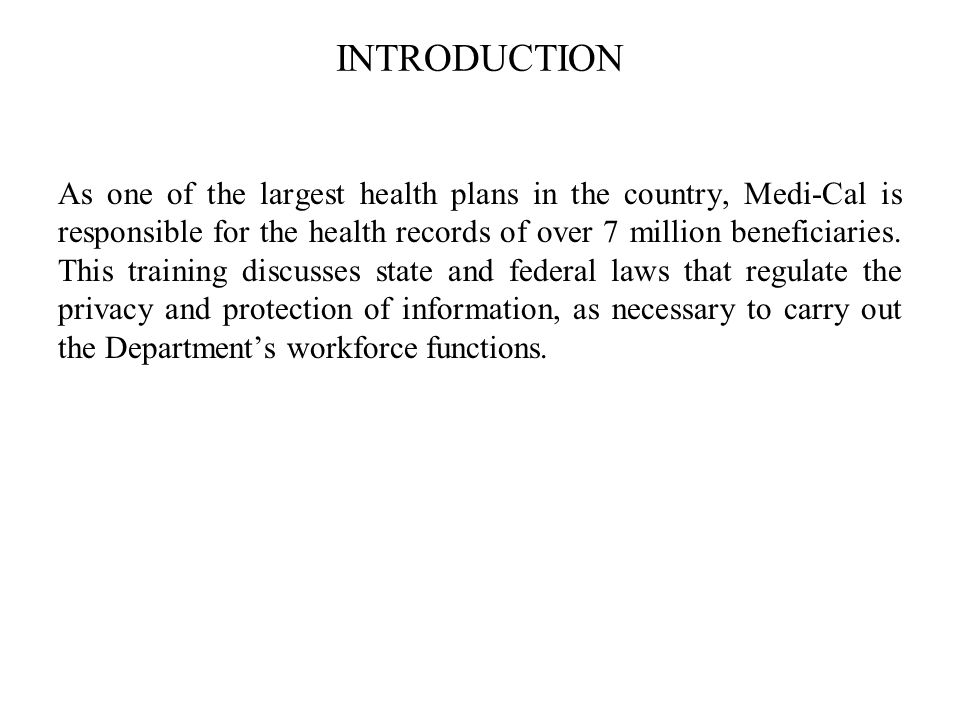 INTRODUCTION As one of the largest health plans in the country, Medi-Cal is responsible for the health records of over 7 million beneficiaries.