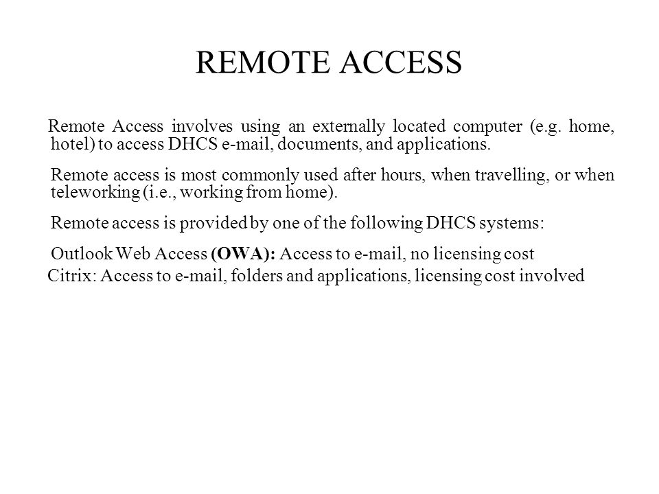 Remote Access involves using an externally located computer (e.g.