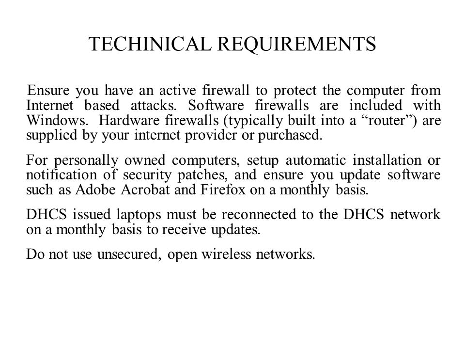 TECHINICAL REQUIREMENTS Ensure you have an active firewall to protect the computer from Internet based attacks.