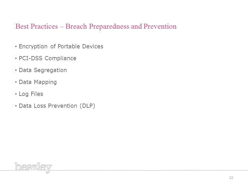 22 Best Practices – Breach Preparedness and Prevention Encryption of Portable Devices PCI-DSS Compliance Data Segregation Data Mapping Log Files Data Loss Prevention (DLP)
