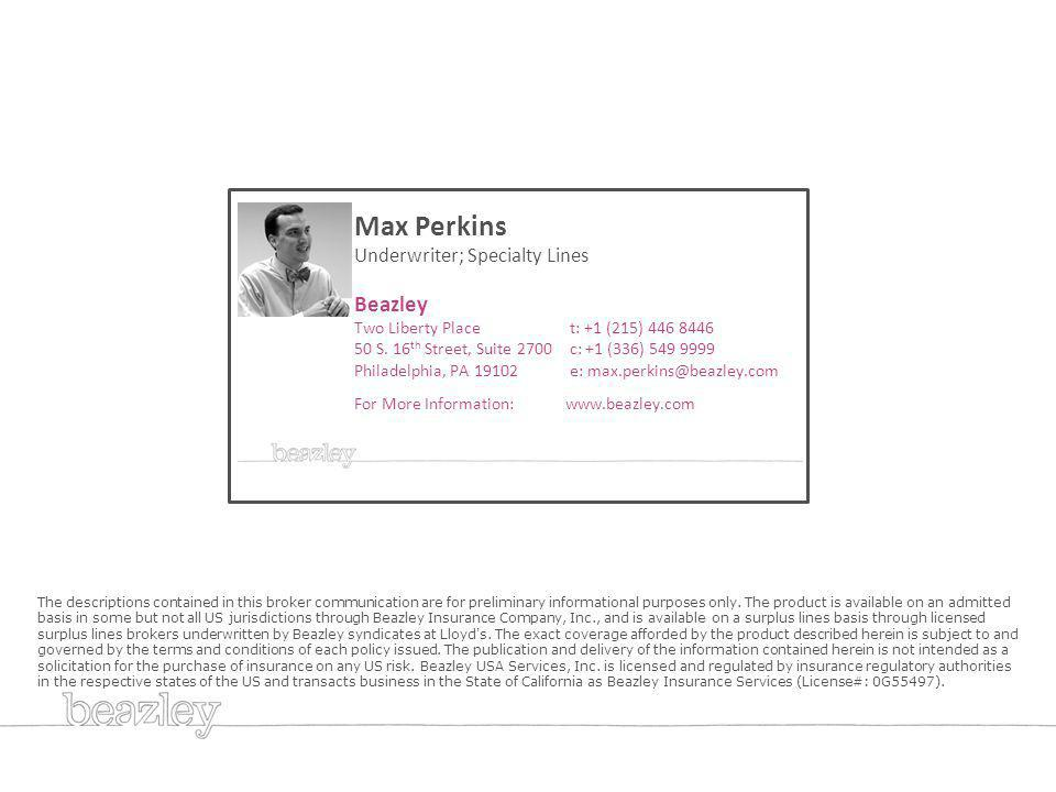 Max Perkins Underwriter; Specialty Lines Beazley Two Liberty Place t: +1 (215) 446 8446 50 S.