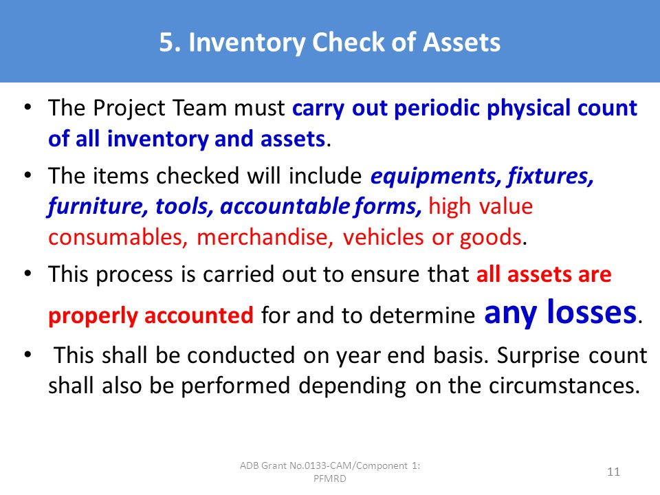 5. Inventory Check of Assets The Project Team must carry out periodic physical count of all inventory and assets. The items checked will include equip