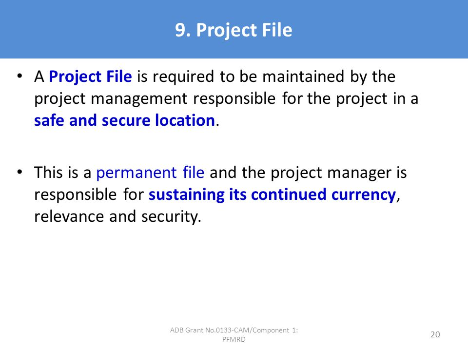 9. Project File A Project File is required to be maintained by the project management responsible for the project in a safe and secure location. This