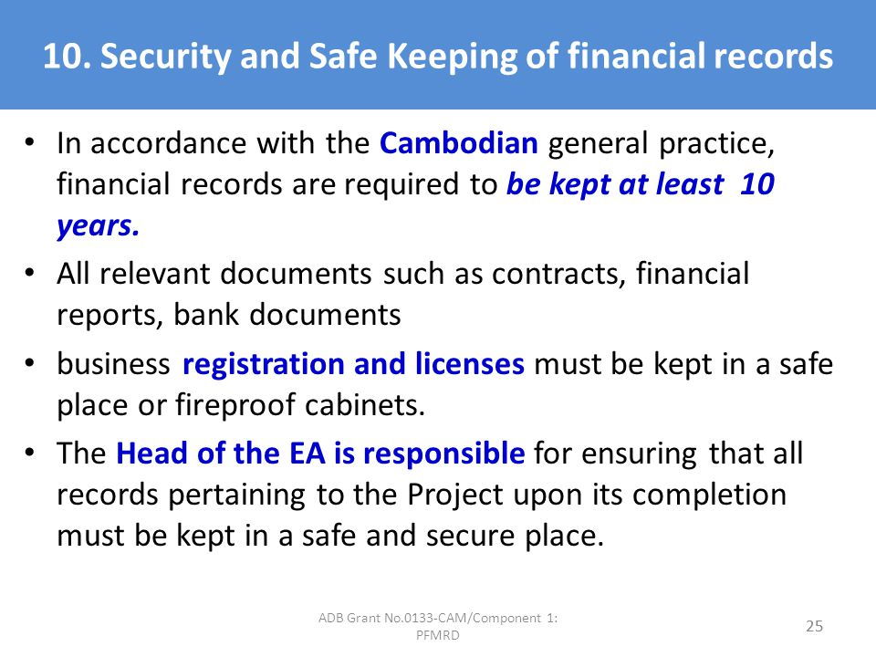 10. Security and Safe Keeping of financial records In accordance with the Cambodian general practice, financial records are required to be kept at lea