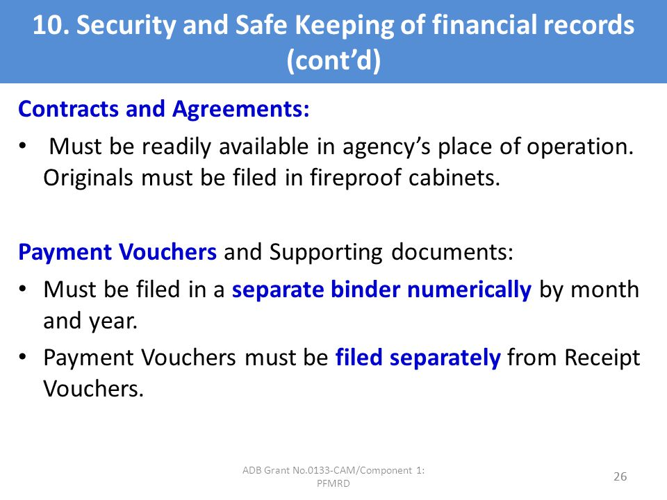 10. Security and Safe Keeping of financial records (contd) Contracts and Agreements: Must be readily available in agencys place of operation. Original