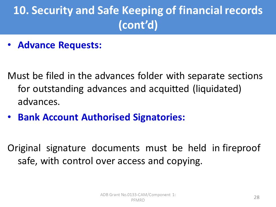 10. Security and Safe Keeping of financial records (contd) Advance Requests: Must be filed in the advances folder with separate sections for outstandi