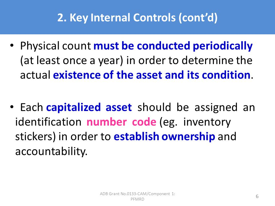 2. Key Internal Controls (contd) Physical count must be conducted periodically (at least once a year) in order to determine the actual existence of th