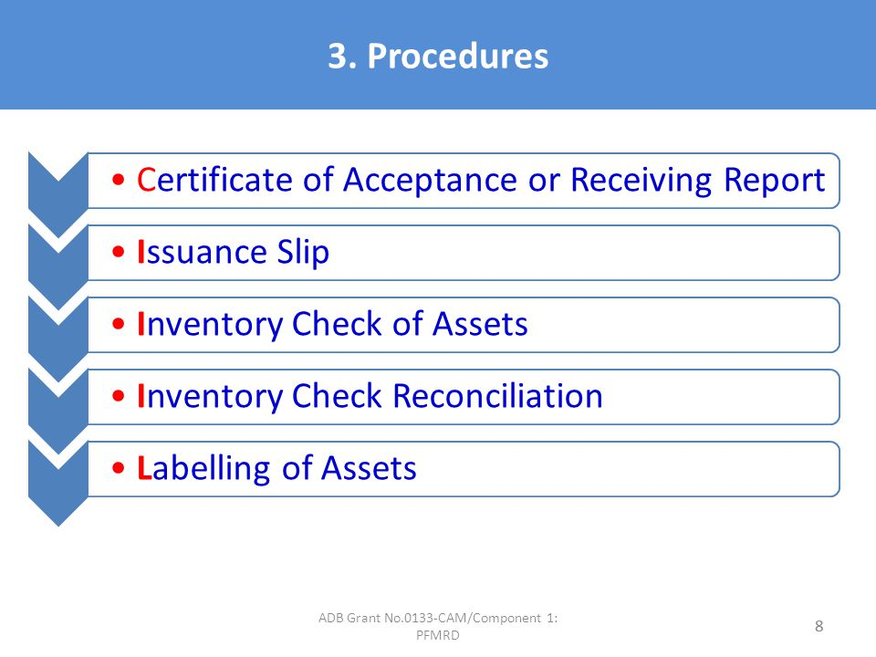 3. Procedures 8 Certificate of Acceptance or Receiving ReportIssuance SlipInventory Check of AssetsInventory Check ReconciliationLabelling of Assets 8