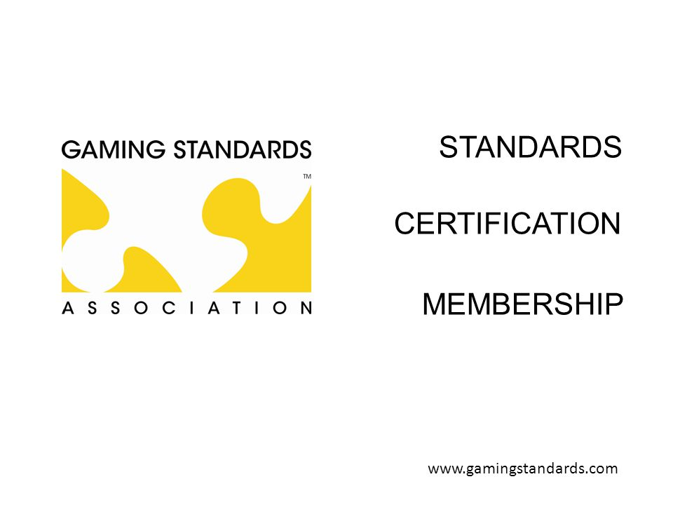 STANDARDS CERTIFICATION MEMBERSHIP www.gamingstandards.com