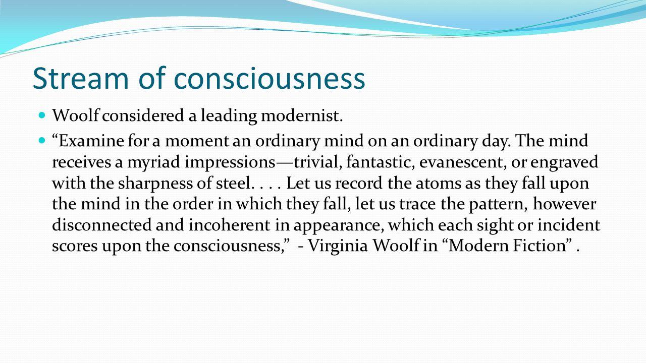 Stream of consciousness As a literary term, stream of consciousness appears in the early twentieth century.