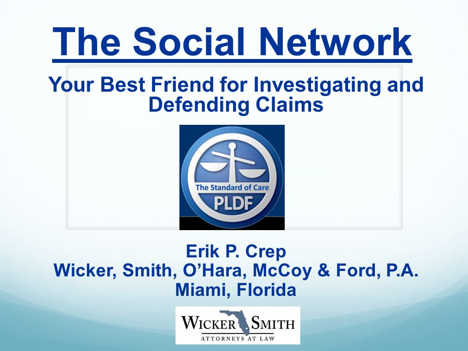 The Social Network Your Best Friend for Investigating and Defending Claims Erik P.