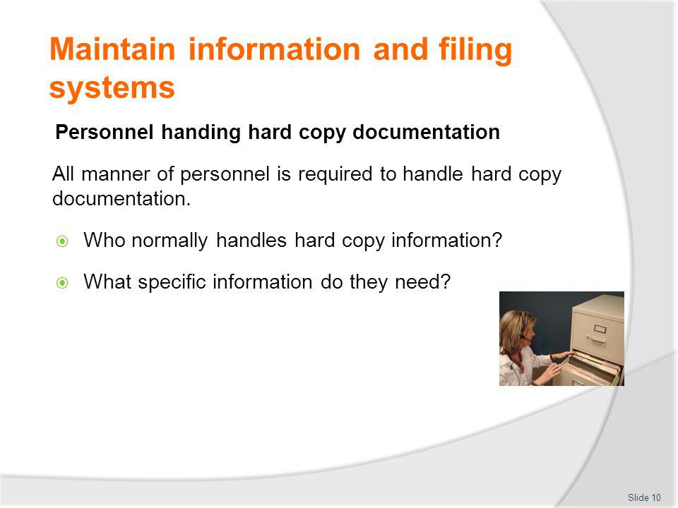 Maintain information and filing systems Personnel handing hard copy documentation All manner of personnel is required to handle hard copy documentatio