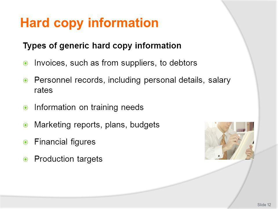 Hard copy information Types of generic hard copy information Invoices, such as from suppliers, to debtors Personnel records, including personal detail