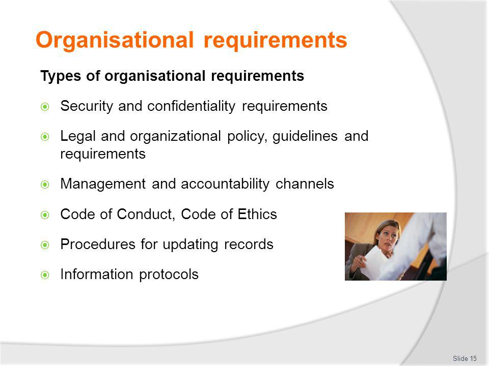 Organisational requirements Types of organisational requirements Security and confidentiality requirements Legal and organizational policy, guidelines