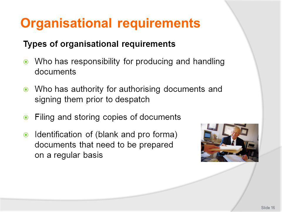 Organisational requirements Types of organisational requirements Who has responsibility for producing and handling documents Who has authority for aut