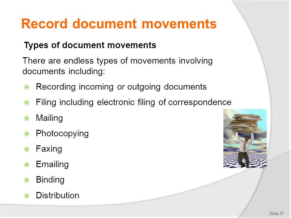 Record document movements Types of document movements There are endless types of movements involving documents including: Recording incoming or outgoi