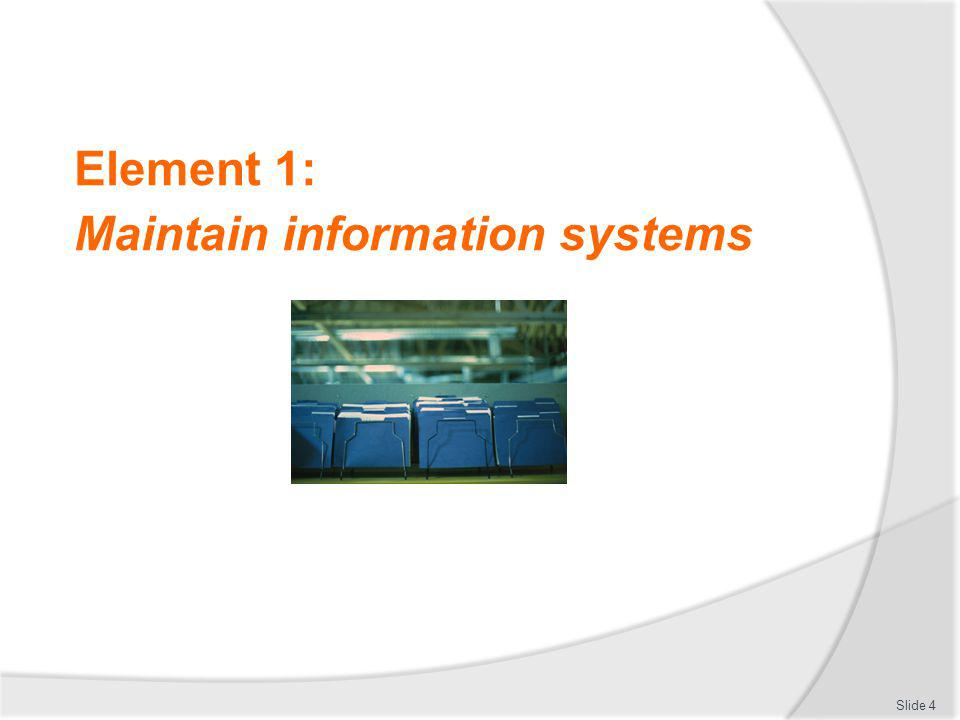 Element 1: Maintain information systems Slide 4